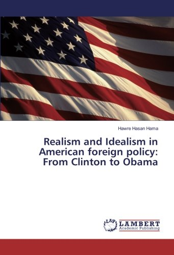 Realism and Idealism in American foreign policy: From Clinton to Obama pdf epub