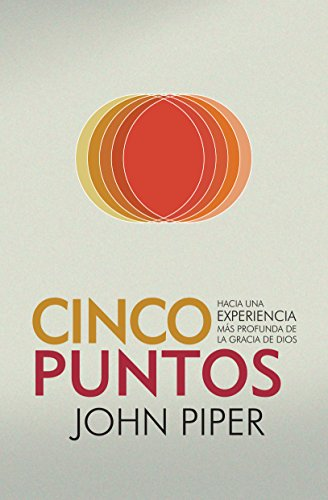 Cinco Puntos: Hacia una experiencia más profunda de la gracia de Dios (Spanish Edition)