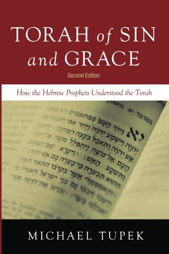 Torah of Sin and Grace, Second Edition: How the Hebrew Prophets Understood the Torah