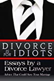 Divorce is for Idiots: Essays by a Divorce Lawyer