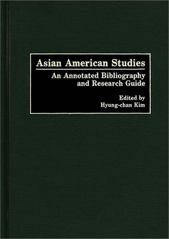 Asian American Studies: An Annotated Bibliography and Research Guide (Bibliographies and Indexes in American History)