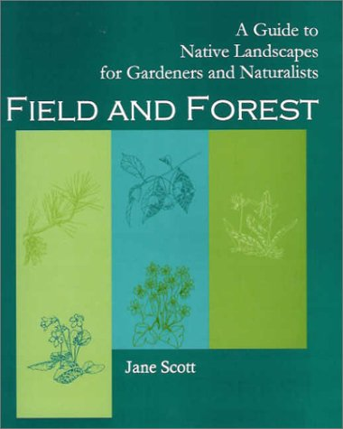 Read Online Field and Forest: A Guide to Native Landscapes For Gardeners And Naturalists pdf epub