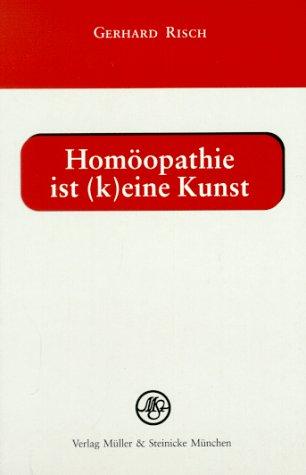 Homöopathie ist (k) eine Kunst: Kurzlehrgang der Homöopathie