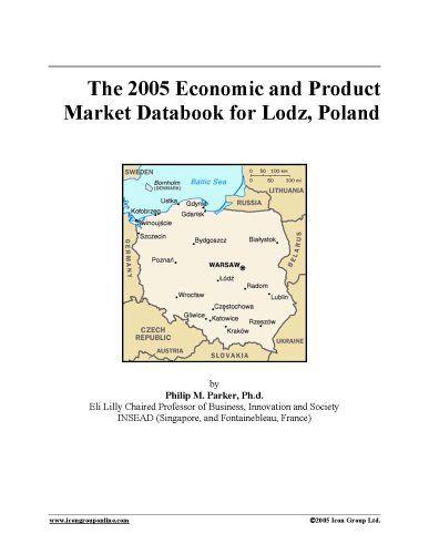 Read Online The 2005 Economic and Product Market Databook for Lodz, Poland PDF