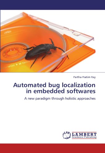 Automated bug localization in embedded softwares: A new paradigm through holistic approaches by Partha Pratim Ray