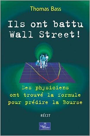 Livres gratuits en ligne Ils ont battu Wall Street ! : Des physiciens ont trouvé la formule pour prédire la Bourse pdf ebook