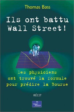 Ils ont battu Wall Street ! : Des physiciens ont trouvé la formule pour prédire la Bourse Broché – 22 mai 2002 Thomas Bass Village Mondial 2842111583 Finances