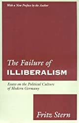 The Failure of Illiberalism: Essays on the Political Culture of Modern Germany