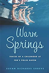 Warm Springs: Traces of a Childhood at FDR's Polio Haven