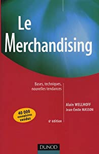 Le Merchandising : Bases, techniques, nouvelles tendances par Alain Wellhoff
