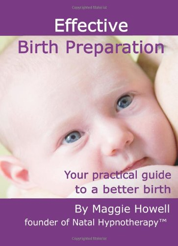 Effective Birth Preparation: Your Practical Guide to a Better Birth by Intuition UN Ltd
