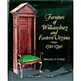 Furniture of Williamsburg and Eastern Virginia, 1710-1790, Wallace B. Gusler, 0917046056