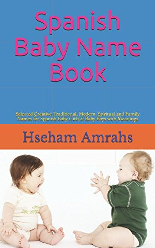 Books : Spanish Baby Name Book: Selected Creative, Traditional, Modern, Spiritual and Family Names for Spanish Baby Girls & Baby Boys with Meanings