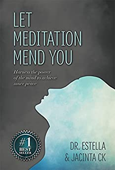 Let Meditation Mend You: Harness the power of the mind  to achieve inner peace by [Chavous, Estella, CK, Jacinta]