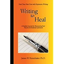 Writing to Heal: A Guided Journal for Recovering from Trauma & Emotional Upheaval by James W. Pennebaker (2004-05-03)