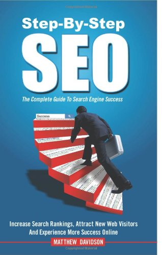 Step-By-Step SEO: The Complete Guide To Search Engine Success by Mr. Matthew Davidson, Publisher : Step-By-Step SEO