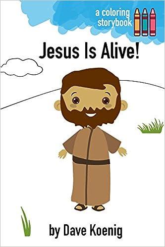 Jesus Is Alive! (Coloring Book): Dave A. Koenig: 9781987415599 ...