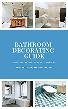 Bathroom Decorating Guide Decorationinthehouse Guides Kindle Edition By En Decoration In The House Arts Photography Kindle Ebooks Amazon Com