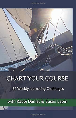 CHART YOUR COURSE: 52 Weekly Journaling Challenges with Rabbi Daniel &  Susan Lapin: Lapin, Rabbi Daniel & Susan: 9780982201879: Amazon.com: Books