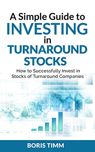 A Simple Guide to Investing in Turnaround Stocks: How to Successfully Invest in Stocks of Turnaround -