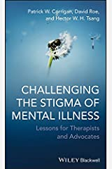 Challenging the Stigma of Mental Illness: Lessons for Therapists and Advocates Kindle Edition