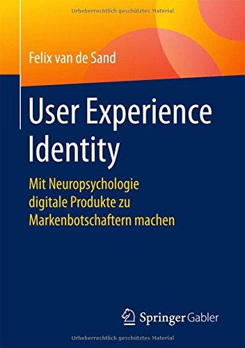 User Experience Identity: Mit Neuropsychologie digitale Produkte zu Markenbotschaftern machen  [van de Sand, Felix] (Tapa Blanda)