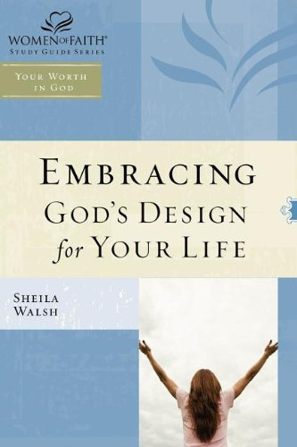 WOF: Embracing God's Design for Your Life - TP edition (Women of Faith Study Guide Series) pdf