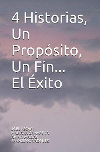 Download 4 Historias, Un Própósito, Un Fin... El Éxito (Spanish Edition) ebook