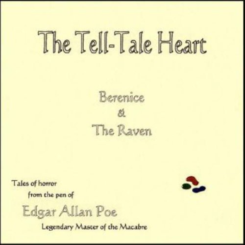 The Tell-Tale Heart: Three Tales of Horror by Edgar Allan Poe: The Tell-tale Heart, Berenice, and The Raven Edgar Allan Poe