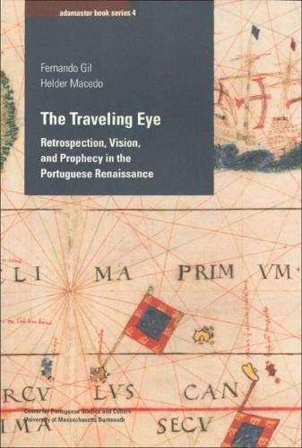 Download The Traveling Eye: Retrospection, Vision, and Prophecy in the Portuguese Renaissance (Adamastor Series) pdf