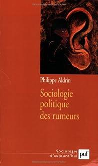 Sociologie politique des rumeurs par Philippe Aldrin