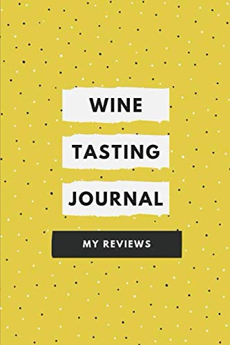 Wine Tasting Journal: Log Your Ratings and Reviews by Gina Martinez