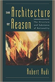Book The Architecture of Reason: The Structure and Substance of Rationality by Robert Audi (2001-01-01)