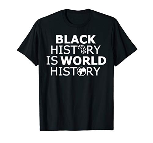 Black History Is World History Shirt, Afrocentric T Shirts