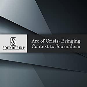 Arc of Crisis: Bringing Context to Journalism Radio/TV Program