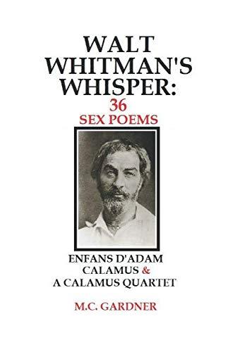 Walt Whitman's Whisper: 36 Sex Poems: Enfans D'Adam, Calamus & A Calamus ()