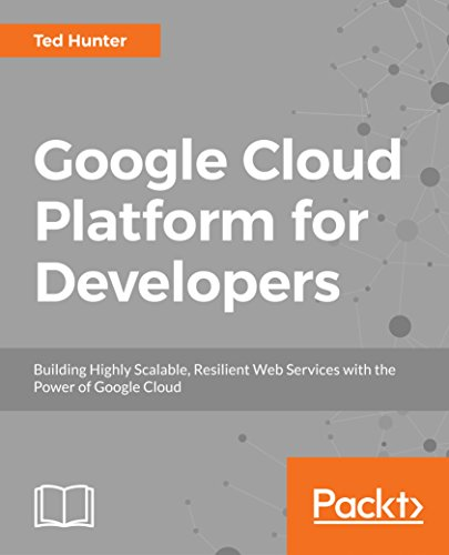 Google Cloud Platform For Developers  Building Highly Scalable  Resilient Web Services With The Power Of Google Cloud
