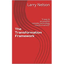"""The Transformation Framework: """"A way to accomplish complex technology transformations"""""""