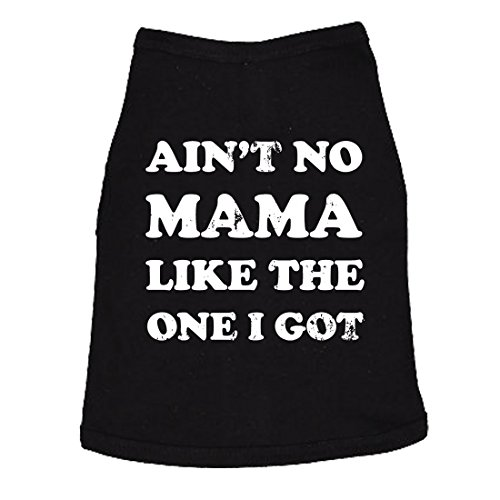 Dog Shirt Aint No Mama Like The One I Got Cute Clothes for Furbaby Pet (Black) - XXL]()
