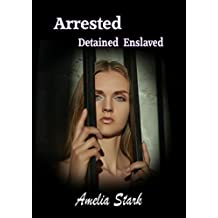 Arrested Detained Enslaved (The complete Story)