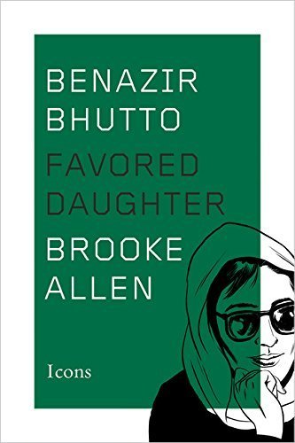 Benazir Bhutto: Favored Daughter (Icons) by Brooke Allen (2016-01-12)