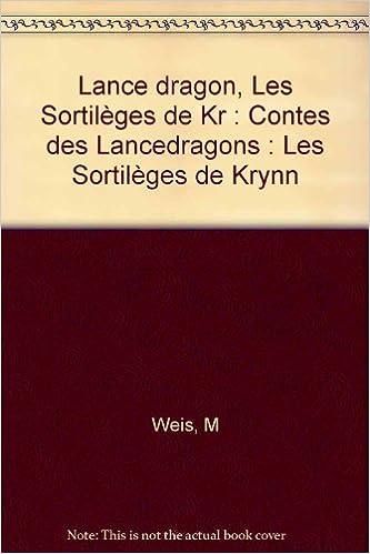 Lire Lance dragon, Les Sortilèges de Kr : Contes des Lancedragons : Les Sortilèges de Krynn pdf