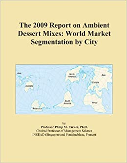 The 2009 Report on Ambient Dessert Mixes: World Market Segmentation by City