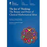 The Joy of Thinking: The Beauty and Power of Classical Mathematical Ideas