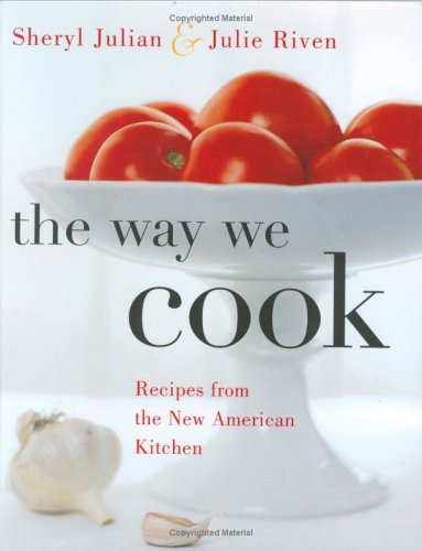 The Way We Cook: Recipes from the New American Kitchen by Sheryl Julian, Julie Riven