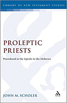 Proleptic Priests: Priesthood in the Epistle to the Hebrews (JSNT supplement)