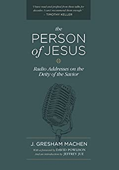 The Person of Jesus: Radio Addresses on the Deity of the Savior by [Machen, J. Gresham]