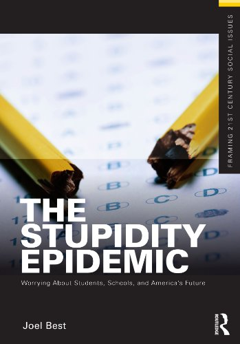 The Stupidity Epidemic: Worrying About Students, Schools, and America's Future (Framing 21st Century Social Issues)
