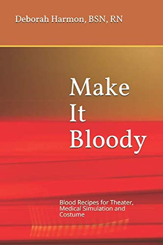Make It Bloody: Blood Recipes for Theater, Medical Simulation and Costume (Make It Look Real)