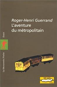 L'aventure du métropolitain par Roger-Henri Guerrand